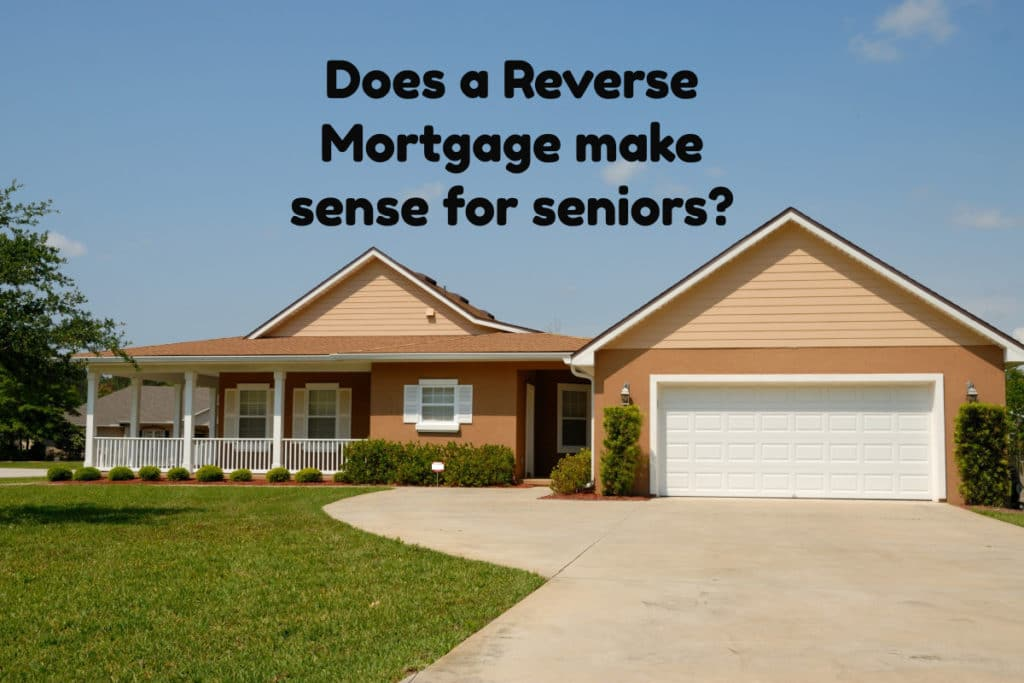 Does A Reverse Mortgage Make Sense For Seniors?