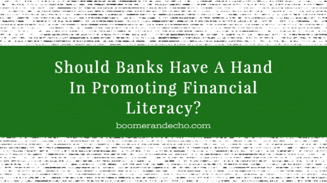 Should Banks Have A Hand In Promoting Financial Literacy?