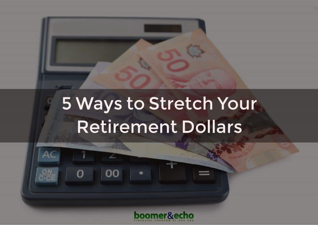 5 ways to stretch your retirement dollars
