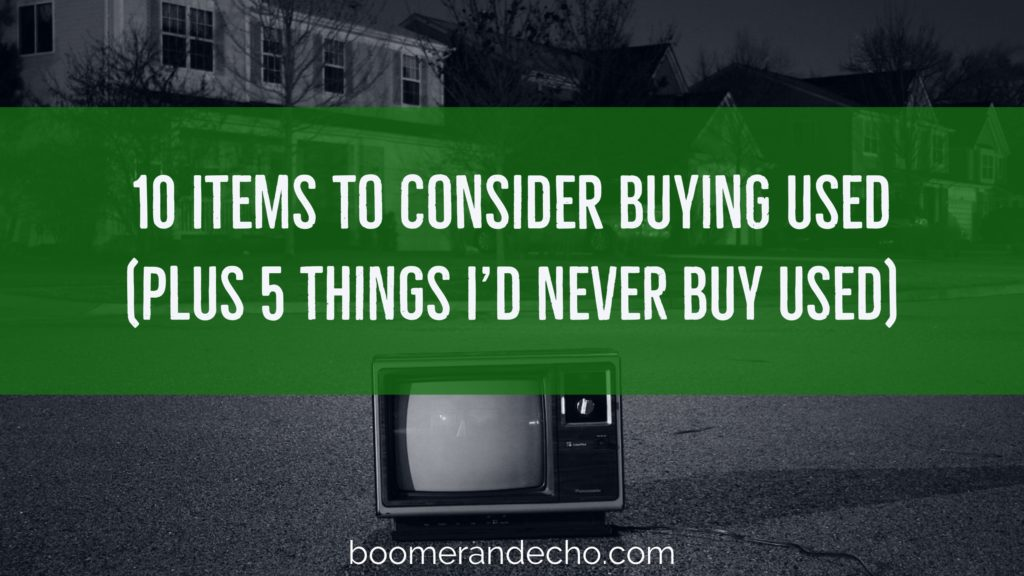 10 Items To Consider Buying Used (Plus 5 Things I'd Never Buy Used)