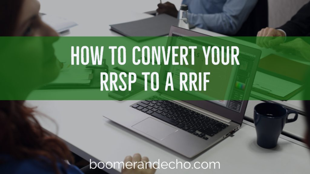 How To Convert Your RRSP To A RRIF
