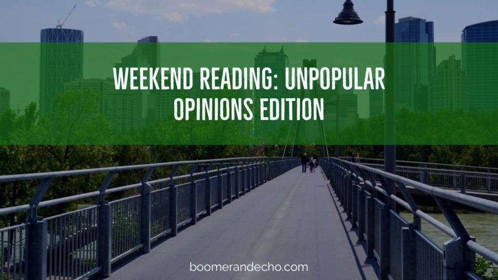 Weekend Reading: Unpopular Opinions Edition