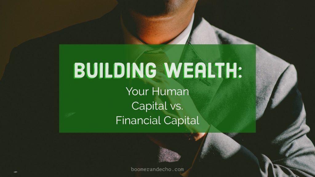 Building Wealth: Your Human Capital vs. Financial Capital