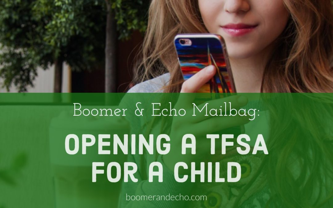 From The Boomer & Echo Mailbag: Opening A TFSA For A Child