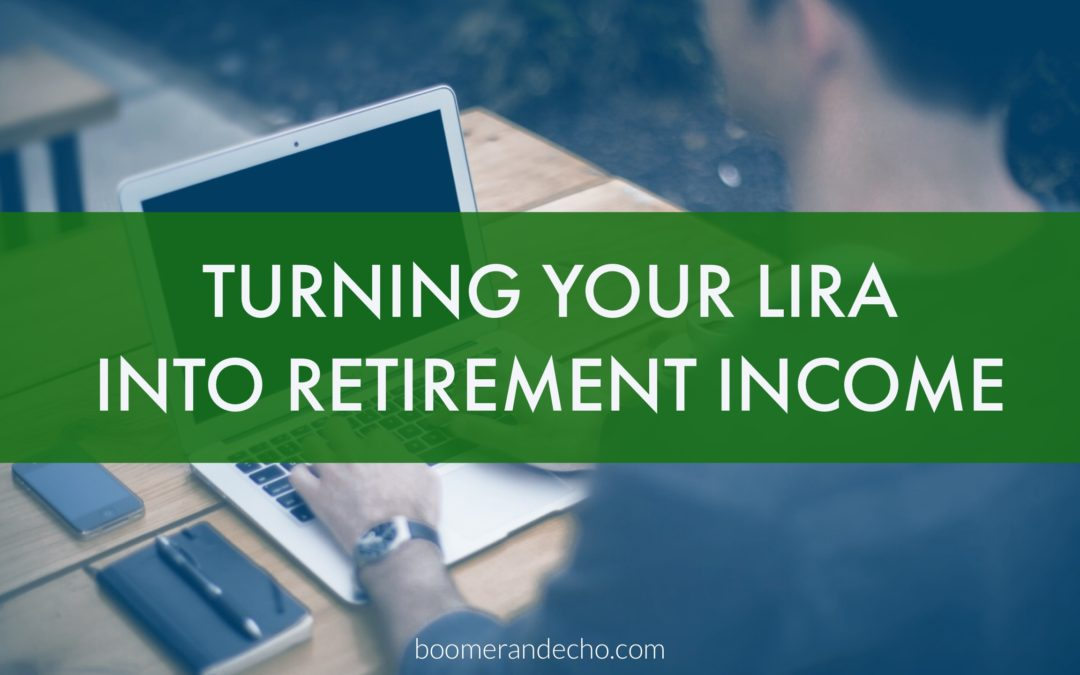 Turning Your LIRA Into Retirement Income