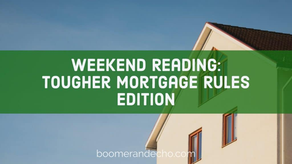 Weekend Reading: Tougher Mortgage Rules Edition