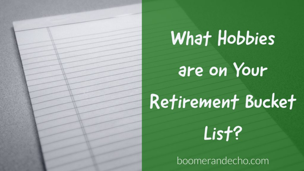 What Hobbies Are On Your Retirement Bucket List?
