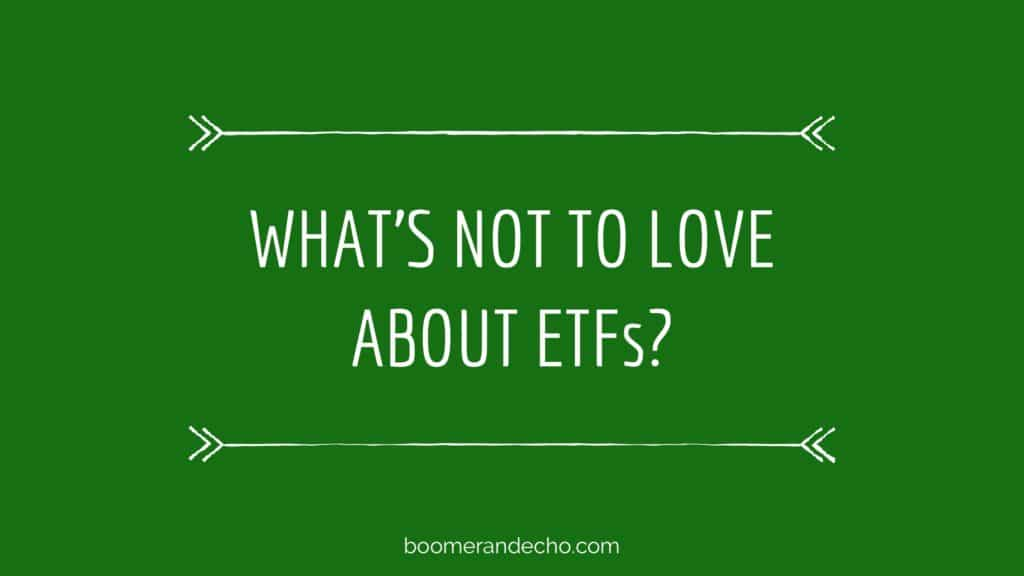 What's Not To Love About ETFs?