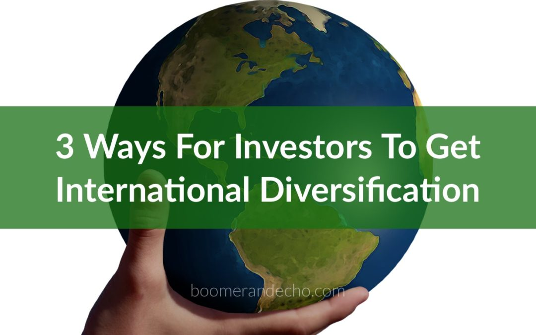 3 Ways For Investors To Get International Diversification