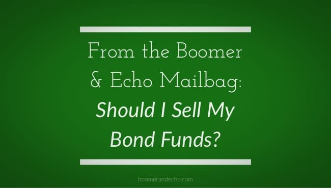 From The Boomer & Echo Mailbag: Should I Sell My Bond Fund?