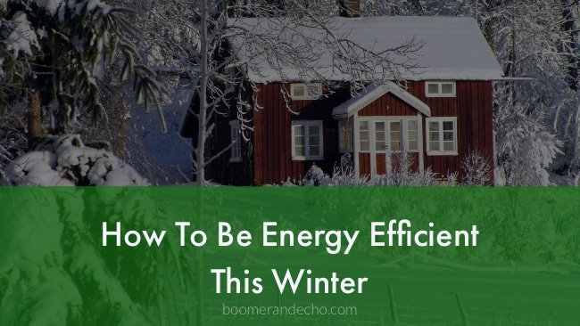 How To Be Energy Efficient This Winter