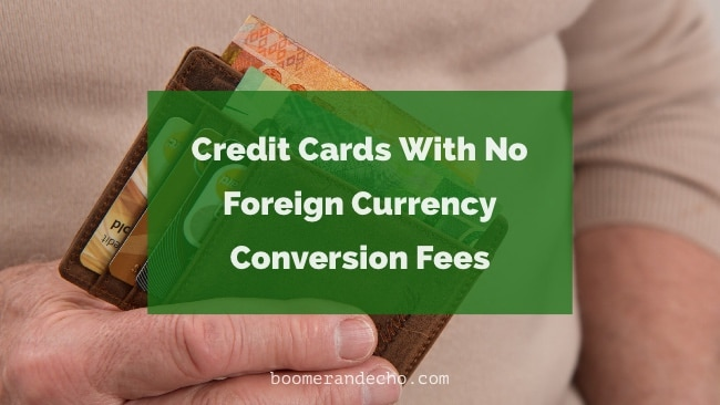 Credit Cards With No Foreign Currency Conversion Fees. What Are My Options?