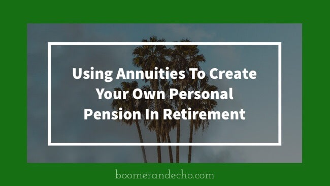 Using Annuities To Create Your Own Personal Pension In Retirement