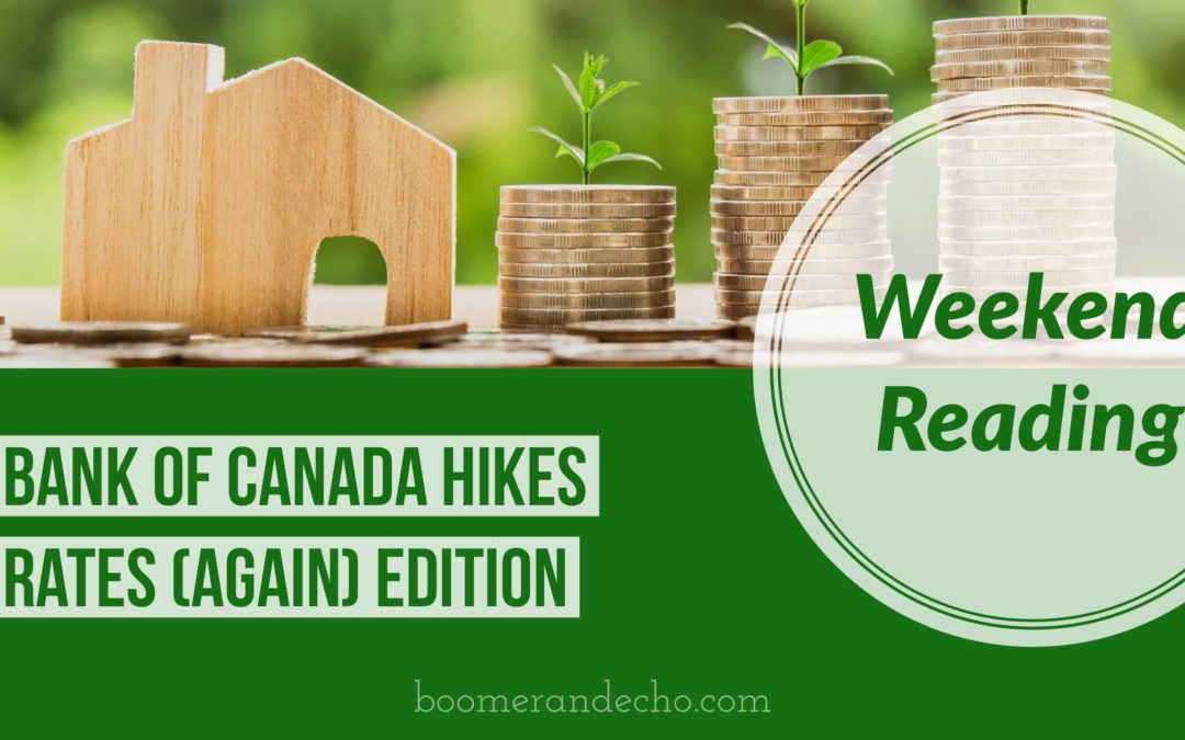 Weekend Reading: Bank of Canada Hikes Rates (Again) Edition