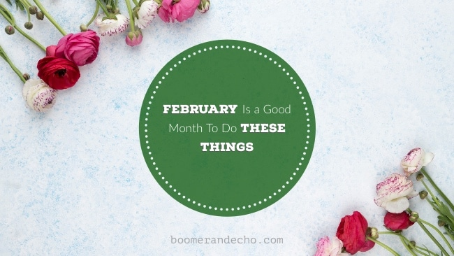February Is A Good Month To Do These Things