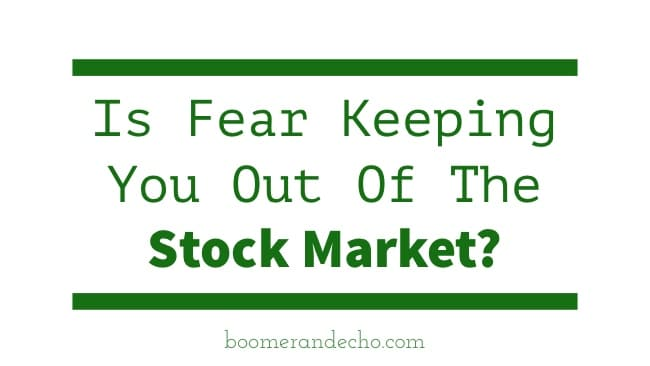 Is Fear Keeping You Out Of The Stock Market?