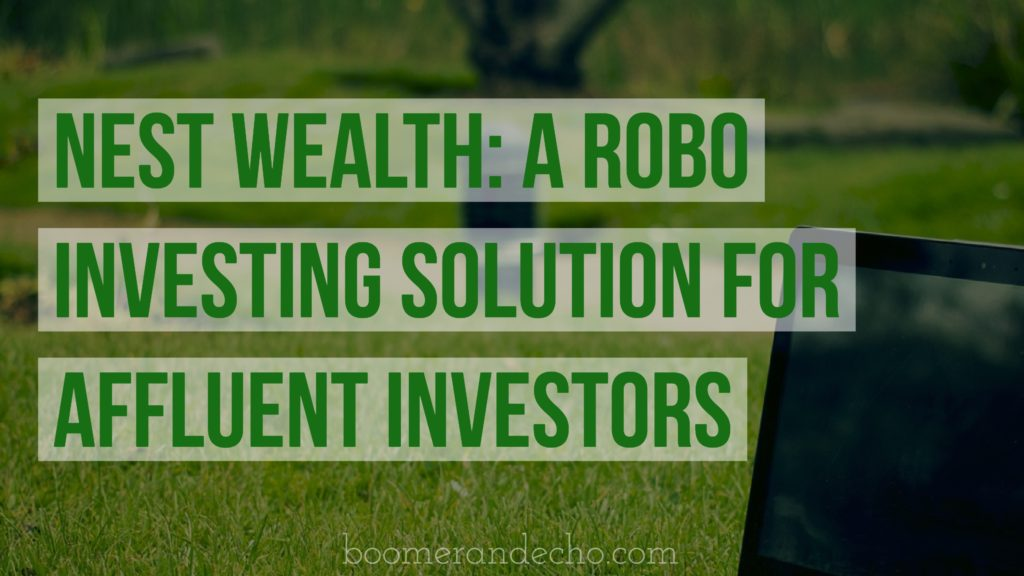 Nest Wealth: A Robo Investing Solution For Affluent Investors