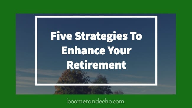 Five Strategies To Enhance Your Retirement And Help Stave Off A Retirement Crisis.jpg