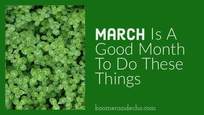 March Is A Good Month To Do These Things