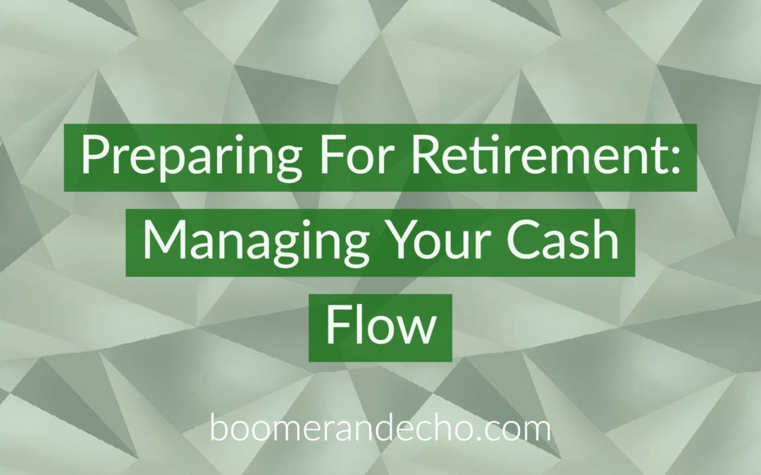 Preparing For Retirement: Managing Your Cash Flow