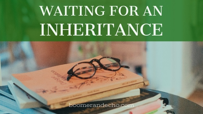 Waiting For An Inheritance