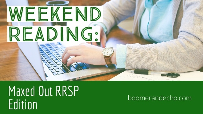 Weekend Reading: Maxed Out RRSP Edition