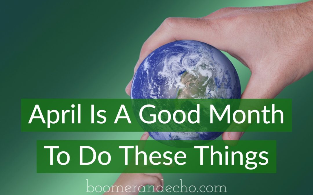 April Is A Good Month To Do These Things