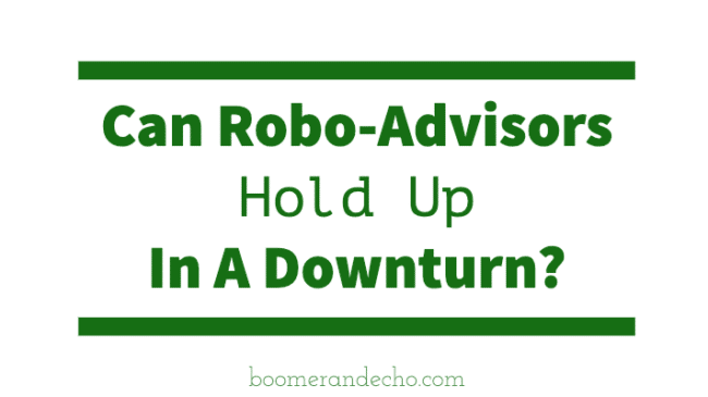 Can Robo-Advisors Hold Up In A Downturn?