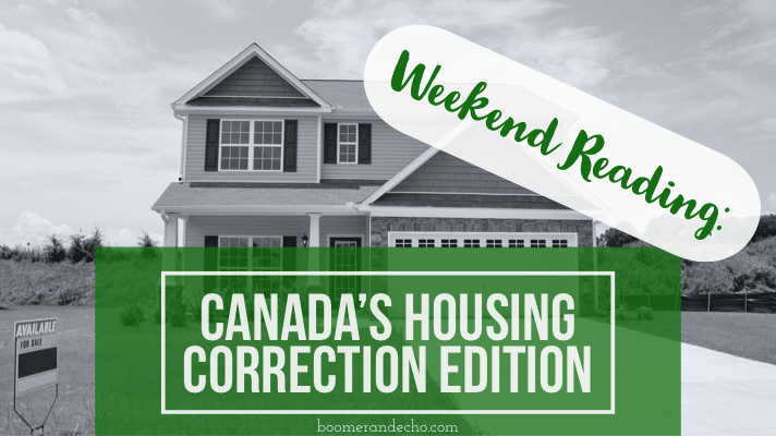 Weekend Reading: Canada's Housing Correction Edition