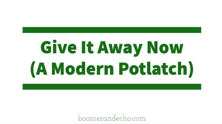 Give It Away Now (A Modern Potlatch)
