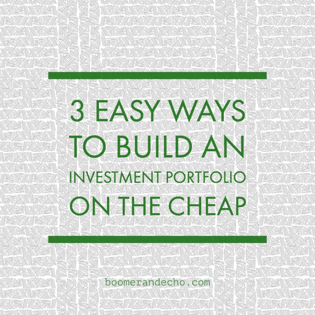 3 Easy Ways To Build An Investment Portfolio On The Cheap