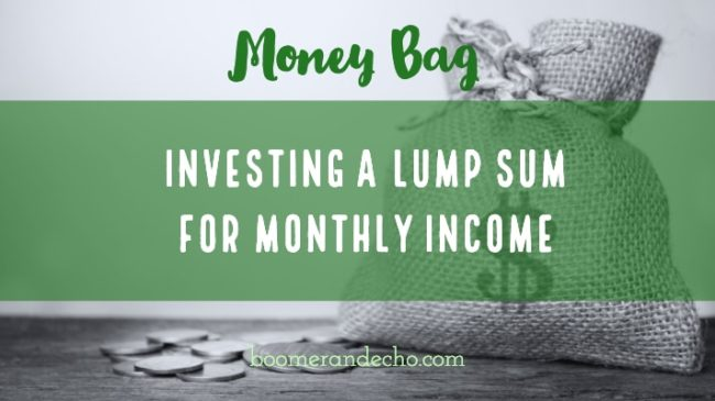 Money Bag: Investing A Lump Sum For Monthly Income, and Best Credit Card For General Spending