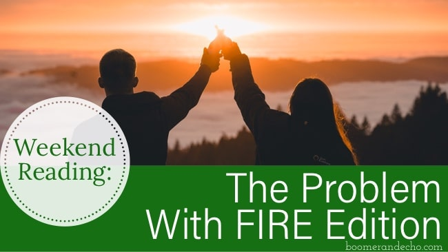 Weekend Reading: The Problem With FIRE Edition