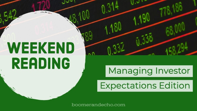 Weekend Reading: Managing Investor Expectations Edition
