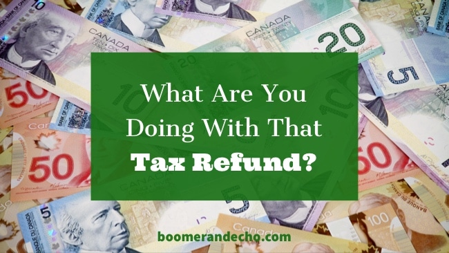 What Are You Doing With That Tax Refund?
