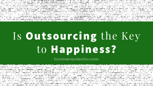 Is Outsourcing The Key To Happiness?