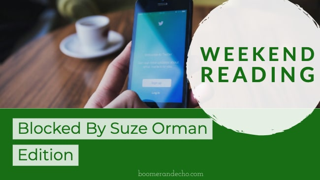 Weekend Reading: Blocked By Suze Orman Edition