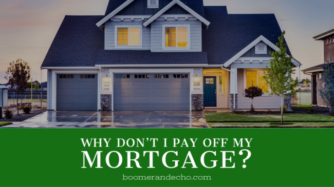 Why Don't I Pay Off My Mortgage?