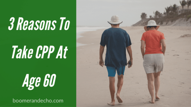 3 Reasons To Take CPP At Age 60