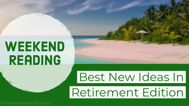 Weekend Reading: Best New Ideas In Retirement Edition