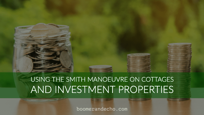 Using The Smith Manoeuvre On Cottages And Investment Properties