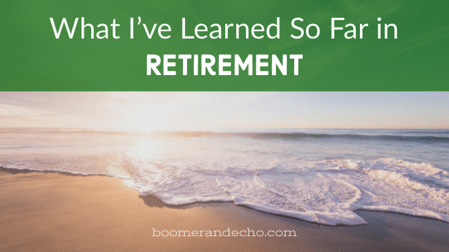 What I've Learned So Far In Retirement