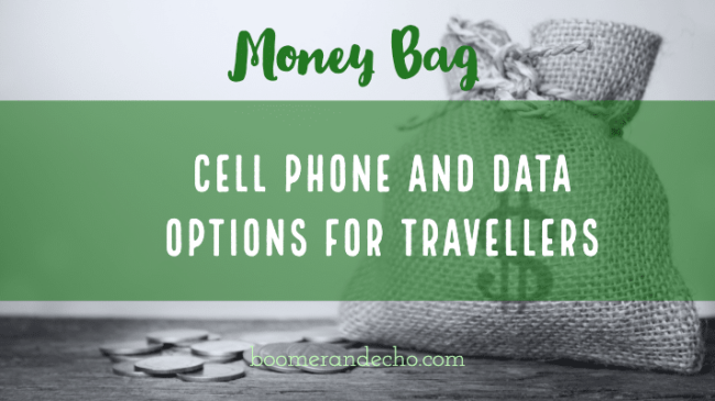 Money Bag: Cell Phone and Data Options For Travellers, and a No-More Air Travel Pledge