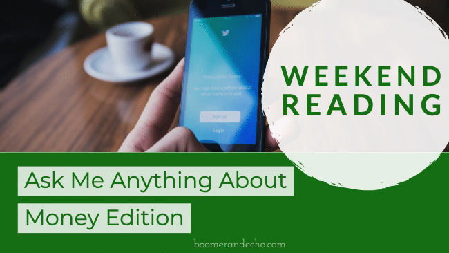 Weekend Reading: Ask Me Anything About Money Edition