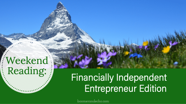 Weekend Reading: Financially Independent Entrepreneur Edition