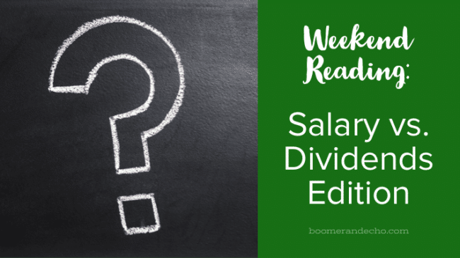 Weekend Reading: Salary vs. Dividends Edition