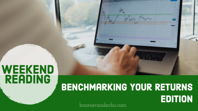 Weekend Reading: Benchmarking Your Returns Edition