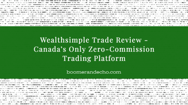 Wealthsimple Trade Review - Canada's Only Zero-Commission Trading Platform