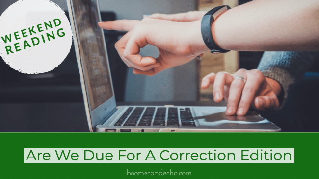 Weekend Reading: Are We Due For A Correction Edition