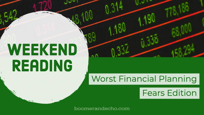 Weekend Reading: Worst Financial Planning Fears Edition